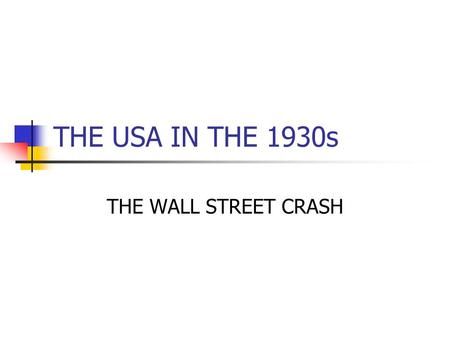 THE USA IN THE 1930s THE WALL STREET CRASH. What was the Wall Street Crash? The Wall Street Crash of October 1929 was the sudden, dramatic event that.