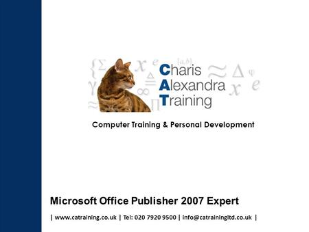 |  | Tel: 020 7920 9500 | | Computer Training & Personal Development Microsoft Office Publisher 2007 Expert.