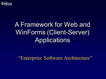 "Enticy GROUP THE A Framework for Web and WinForms (Client-Server) Applications ""Enterprise Software Architecture"""