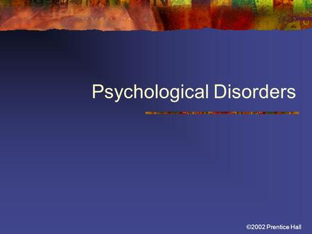 ©2002 Prentice Hall Psychological Disorders. ©2002 Prentice Hall Psychological Disorders Defining and Diagnosing Disorder Anxiety Disorders Mood Disorders.