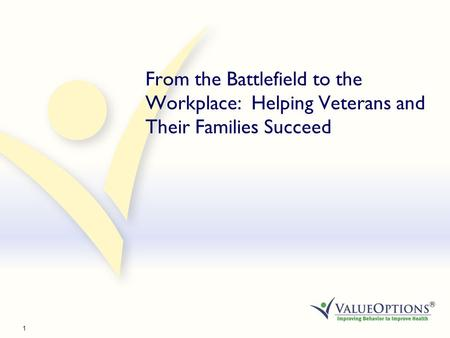 1 From the Battlefield to the Workplace: Helping Veterans and Their Families Succeed.