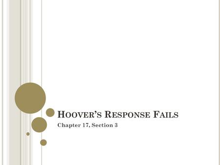 H OOVER ' S R ESPONSE F AILS Chapter 17, Section 3.