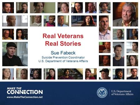 Real Veterans Real Stories Sue Fabeck Suicide Prevention Coordinator U.S. Department of Veterans Affairs.