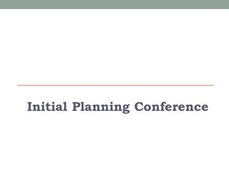 Initial Planning Conference. Today's Goals Understand exercise design team responsibilities Grants and Training Exercise Support Team Jurisdictional Design.
