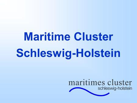 Maritime Cluster Schleswig-Holstein. 1.500 companies 45.000 employees.