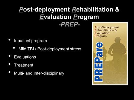 Inpatient program Mild TBI / Post-deployment stress Evaluations Treatment Multi- and Inter-disciplinary Post-deployment Rehabilitation & Evaluation Program.