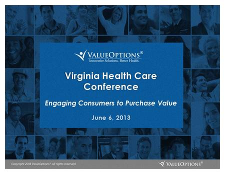 Virginia Health Care Conference Engaging Consumers to Purchase Value June 6, 2013.