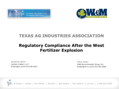TEXAS AG INDUSTRIES ASSOCIATION Regulatory Compliance After the West Fertilizer Explosion Benjamin Rhem Jackson Walker L.L.P. 512-236-2012.