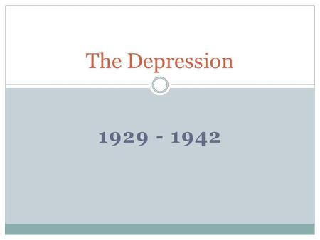 1929 - 1942 The Depression. Election of 1928 Alfred E. Smith Herbert Hoover.