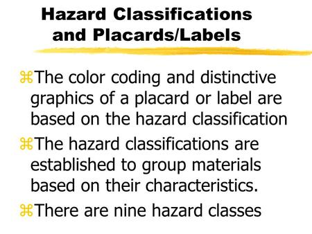 Hazard Classifications and Placards/Labels zThe color coding and distinctive graphics of a placard or label are based on the hazard classification zThe.