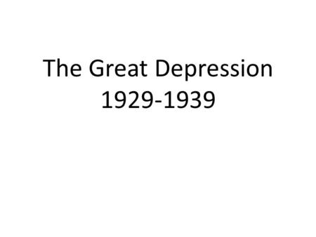 "The Great Depression 1929-1939. Early years Hoover's belief was to do nothing drastic, let the economy follow a ""natural"" cycle. By early 1932, the Depression."