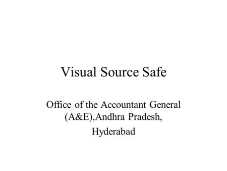 Visual Source Safe Office of the Accountant General (A&E),Andhra Pradesh, Hyderabad.