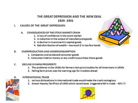 THE GREAT DEPRESSION AND THE NEW DEAL 1929 -1941 I.CAUSES OF THE GREAT DEPRESSION A.CONSEQUENCES OF THE STOCK MARKET CRASH 1. A loss of confidence in the.
