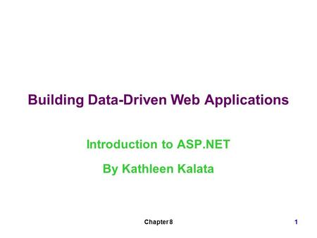 Chapter 81 Building Data-Driven Web Applications Introduction to ASP.NET By Kathleen Kalata.