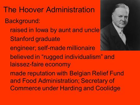 The Hoover Administration Background: Raised In Iowa By Aunt And Uncle  Stanford Graduate Engineer;