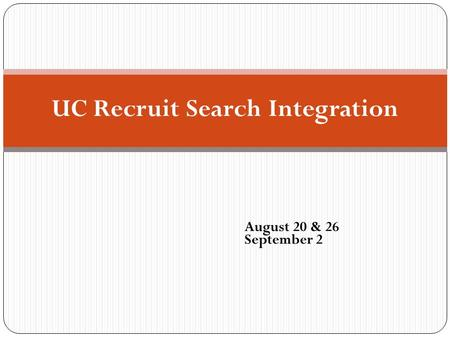 August 20 & 26 September 2 UC Recruit Search Integration.