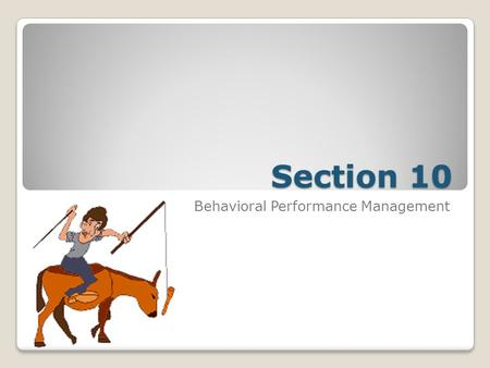 Section 10 Behavioral Performance Management. Behavior Modification Techniques There are five categories of activities that can be addressed with behavior.