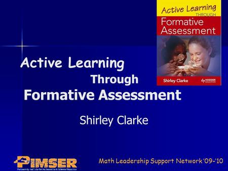 Math Leadership Support Network '09-'10 Active Learning Through Formative Assessment Shirley Clarke.