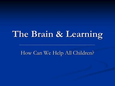 The Brain & Learning How Can We Help All Children?