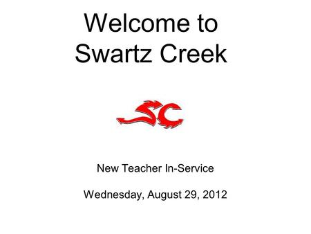 Welcome to Swartz Creek New Teacher In-Service Wednesday, August 29, 2012.