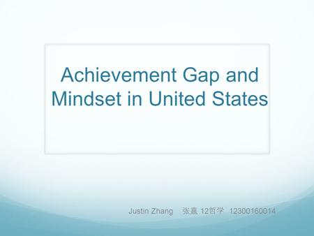 Achievement Gap and Mindset in United States Justin Zhang 张熹 12 哲学 12300160014.