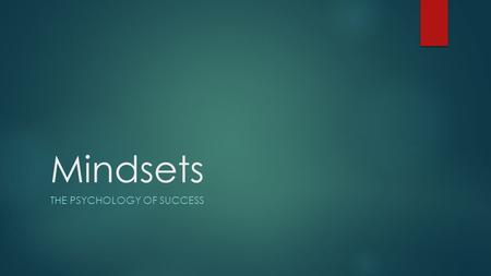 "Mindsets THE PSYCHOLOGY OF SUCCESS. Do Now  Complete the ""T- Chart""  Complete the ""Mini Quiz"""