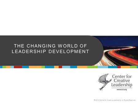 The Changing WORLD OF LEADERSHIP dEVELOPMENT