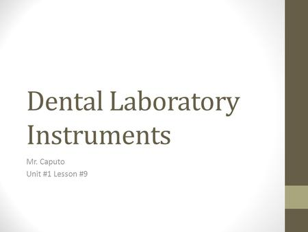 Dental Laboratory Instruments Mr. Caputo Unit #1 Lesson #9.