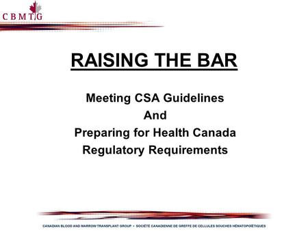 RAISING THE BAR Meeting CSA Guidelines And Preparing for Health Canada Regulatory Requirements.