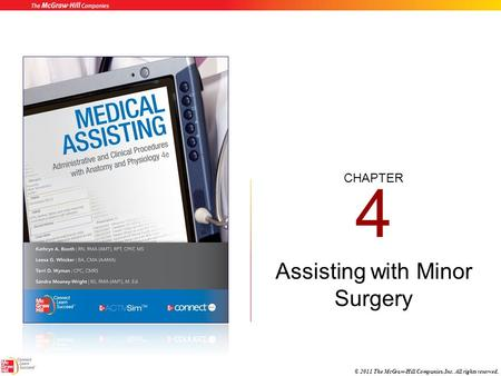 CHAPTER © 2011 The McGraw-Hill Companies, Inc. All rights reserved. 4 Assisting with Minor Surgery.