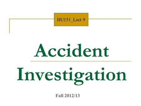 Accident Investigation HU151_Lect 9 Fall 2012/13.