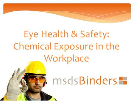 Eye Health & Safety: Chemical Exposure in the Workplace.