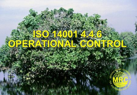 ISO 14001 4.4.6 OPERATIONAL CONTROL. ISO 14001 Environmental Management Systems2 Lesson Learning Goals At the end of this lesson you should be able to: