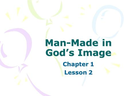 Man-Made in God's Image Chapter 1 Lesson 2. Can you name some of God's attributes that we can know from nature? Powerful Beautiful Ordered.