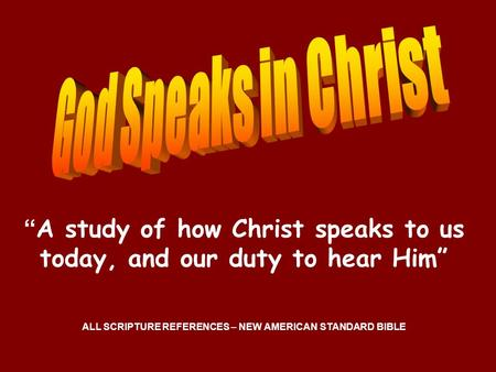""" A study of how Christ speaks to us today, and our duty to hear Him"" ALL SCRIPTURE REFERENCES – NEW AMERICAN STANDARD BIBLE."