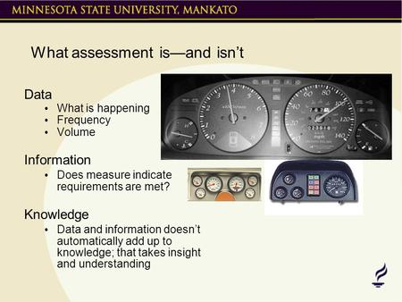 What assessment is—and isn't Data What is happening Frequency Volume Information Does measure indicate requirements are met? Knowledge Data and information.