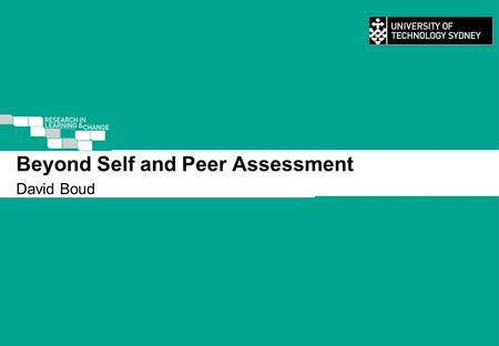 1 Beyond Self and Peer Assessment David Boud. 2 Outline Part 1. What do we know about self and peer assessment? Part 2. How can we think differently about.