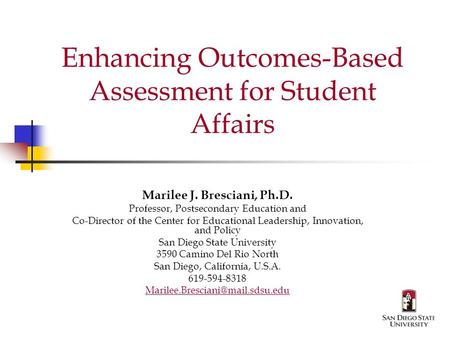 Enhancing Outcomes-Based Assessment for Student Affairs Marilee J. Bresciani, Ph.D. Professor, Postsecondary Education and Co-Director of the Center for.