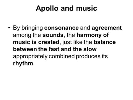 Apollo and music By bringing consonance and agreement among the sounds, the harmony of music is created, just like the balance between the fast and the.