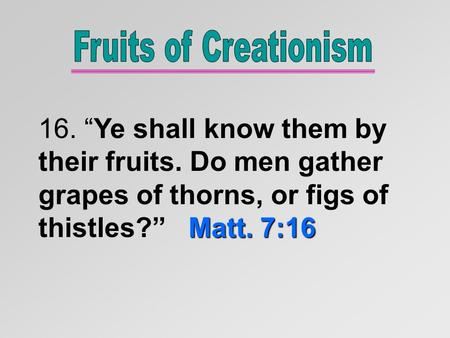"Matt. 7:16 16. ""Ye shall know them by their fruits. Do men gather grapes of thorns, or figs of thistles?"" Matt. 7:16."