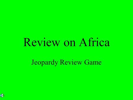 Review on Africa Jeopardy Review Game. $2 $5 $10 $20 $1 $2 $5 $10 $20 $1 $2 $5 $10 $20 $1 $2 $5 $10 $20 $1 $2 $5 $10 $20 $1 Geography West African Kingdoms.