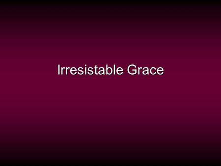 Irresistable Grace. Total DepravityMan enslaved by sin (guilt) Incapable of good Expression of God's anger Unconditional Election God glorifies himself.