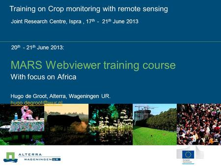 MARS Webviewer training course 20 th - 21 th June 2013: With focus on Africa Training on Crop monitoring with remote sensing Joint Research Centre, Ispra,
