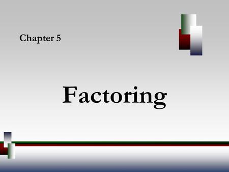 Chapter 5 Factoring.