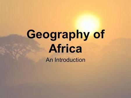 Geography of Africa An Introduction. Standards SSWH6 The student will describe the diverse characteristics of early African societies before 1800 CE.