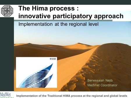 Implementation of the Traditional HIMA process at the regional and global levels The Hima process : innovative participatory approach Implementation at.