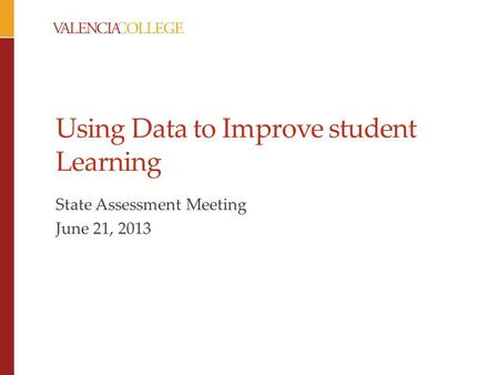 Using Data to Improve student Learning State Assessment Meeting June 21, 2013.
