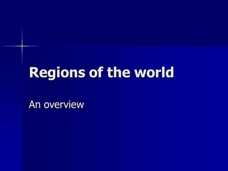 Regions of the world An overview. What defines a region? –Regions are areas defined by specific factors, like vegetation, river systems, <strong>and</strong> climate,
