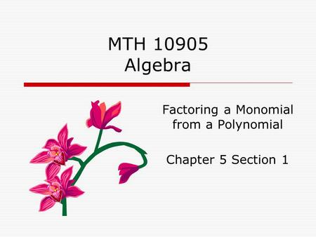 Factoring a Monomial from a Polynomial Chapter 5 Section 1