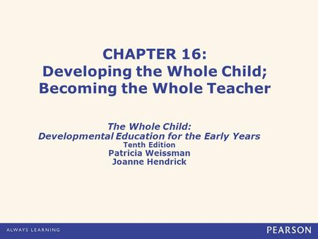CHAPTER 16: Developing the Whole Child; Becoming the Whole Teacher